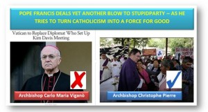 The Pope Throws Yet another Stupidparty Disciple Under the Bus -Making the World a Better Place!